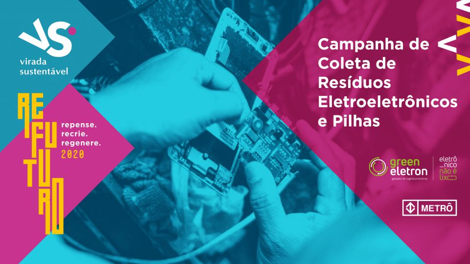 Campanha de coleta de resíduos eletroeletrônicos e pilhas - METRÔ SP | GREEN ELETRON | VIRADA SUSTENTÁVEL